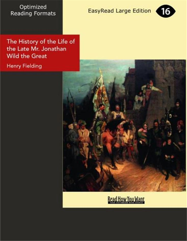 The History of the Life of the Late Mr. Jonathan Wild the Great
