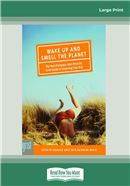 Cover Image: Wake Up and Smell the Planet (Large Print)