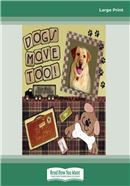 Cover Image: Dogs Move Too! (Large Print)