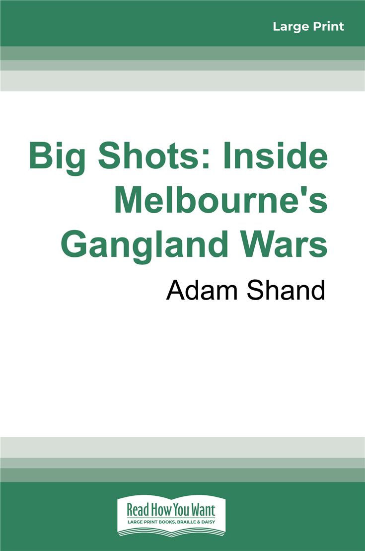 Big Shots: Inside Melbourne's Gangland Wars