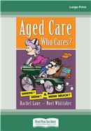Cover Image: Aged Care. Who Cares? (Large Print)