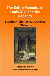 The Entire Memoirs of Louis XIV. and the Regency