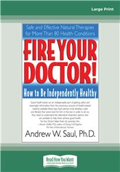 Fire Your Doctor; How to be Independently Healthy