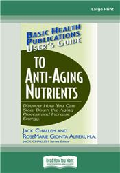 Basic Health Publications User's Guide to Anti-Aging Nutrients