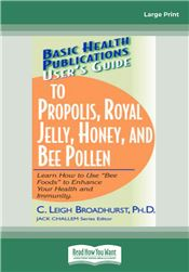 User's Guide to Propolis, Royal Jelly, Honey & Bee Pollen