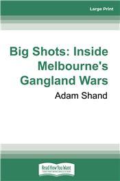 Big Shots: Inside Melbourne's Gangland Wars