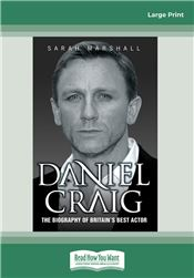 Daniel Craig: The Biography of Britain's Best Actor