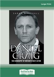 Daniel Craig: The Biography of Britain's Best Actor