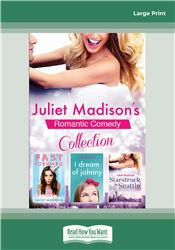 Juliet Madison's Romantic Comedy Collection: Fast Forward/I Dream Of Johnny/Starstruck In Seattle