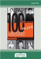 100 More Canadian Heroines