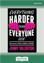 Everything Harder Than Everyone Else