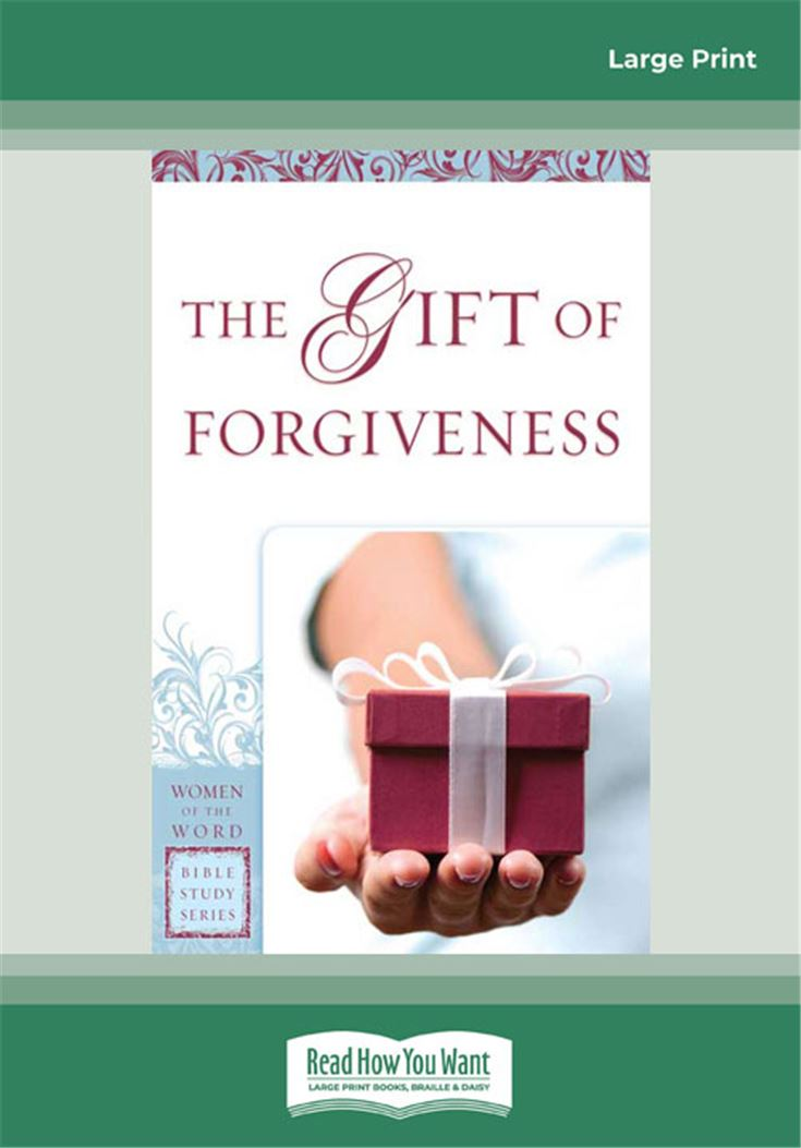The Gift of Forgiveness (Women of the Word Bible Study)