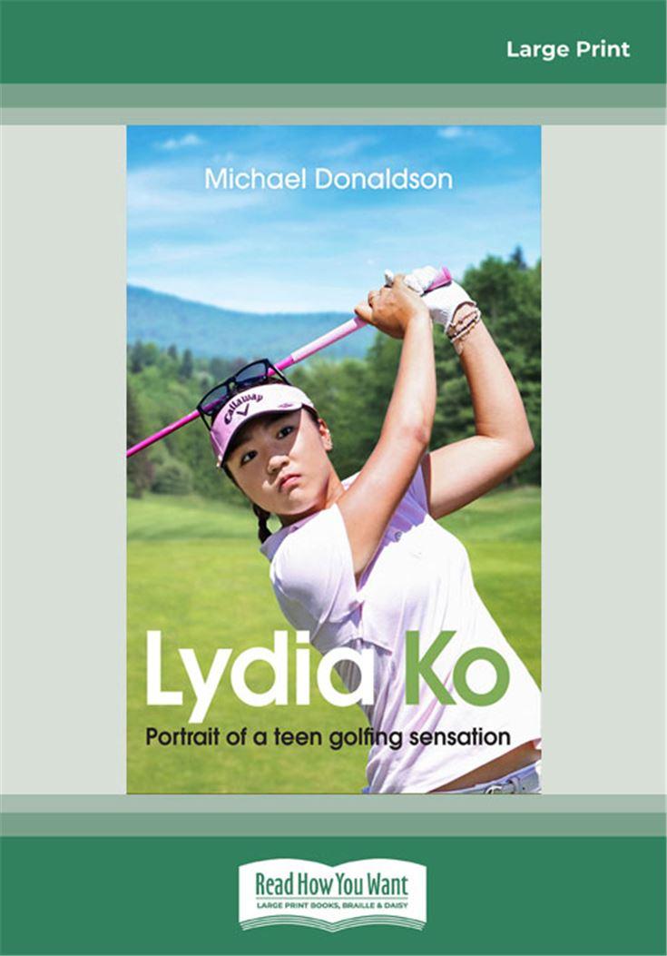 Lydia Ko Portrait of a teen golfing sensation