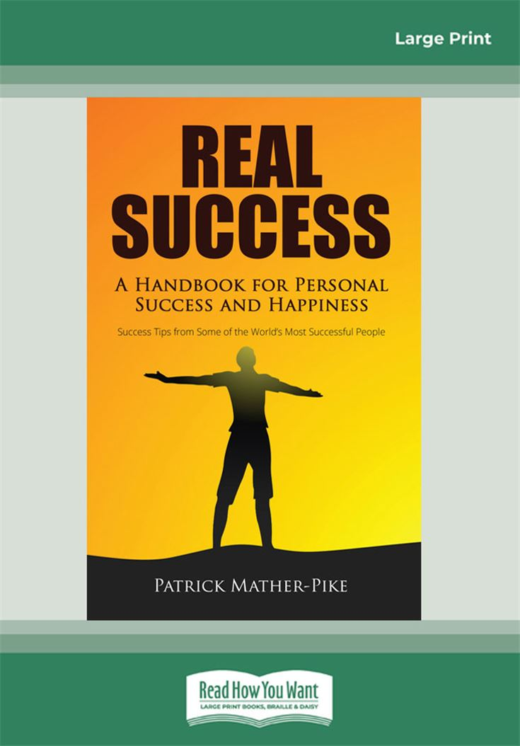 Real Success: A Handbook For Personal Success and Happiness